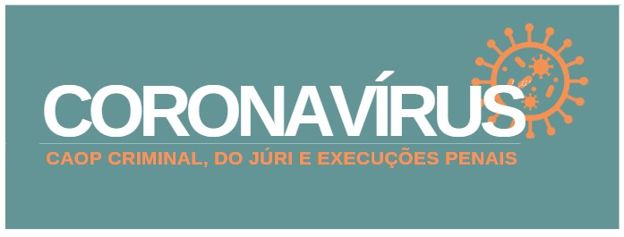 Informações CAOPCrim sobre o Coronavírus